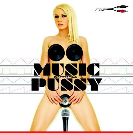 ATOM™ : MUSIC IS BETTER THAN PUSSY frontcover